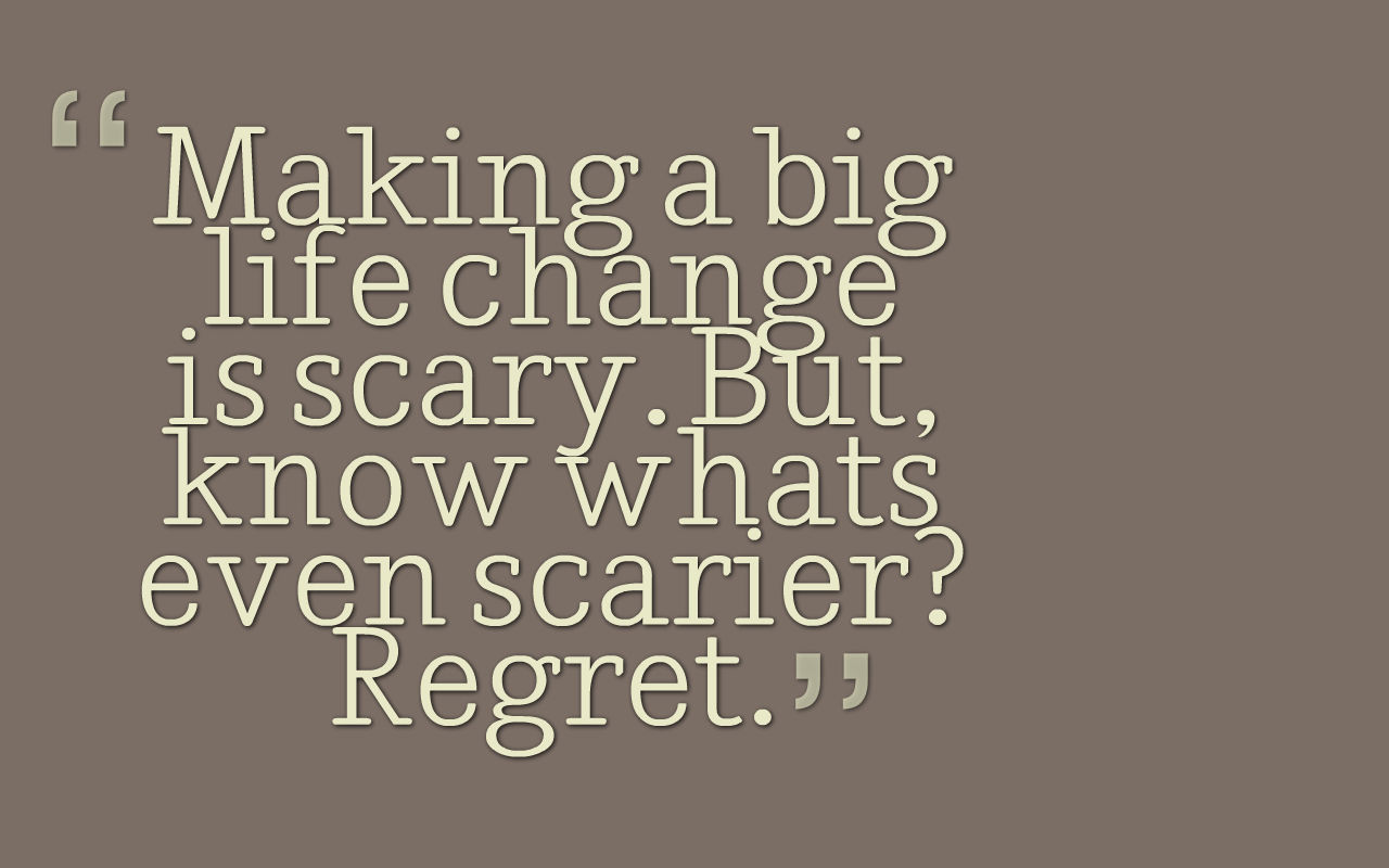 Quote emigreren: Making a big life change is scary. But, know what's even scarier? Regret.